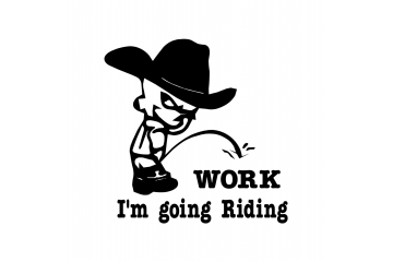 Cowboy Pee on Work I'm Going Riding Decal Vinyl Trailer Mirror Window Truck Car