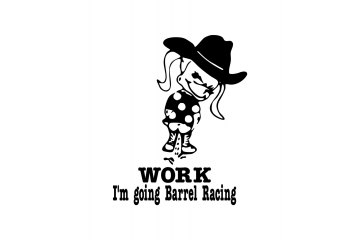 Cowgirl Pee on Work I'm Going BARREL RACING Vinyl Decal